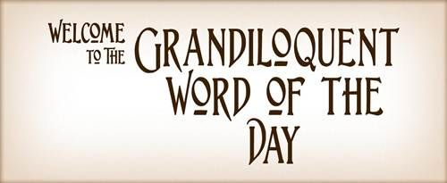 Grandiloquent Word of the Day